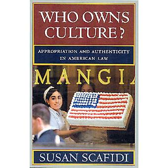 Who Owns Culture Appropriation and Authenticity in American Law by Scafidi & Susan