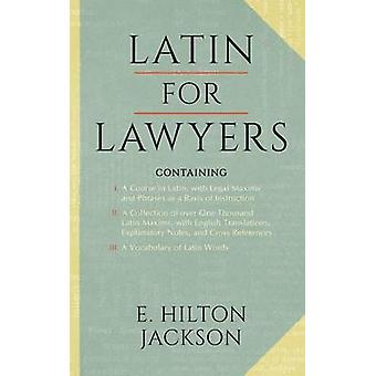 Latin for Lawyers. Containing I A Course in Latin with Legal Maxims  Phrases as a Basis of Instruction II. A Collection of over 1000 Latin Maxims with English Translations Explanatory Notes  C by Jackson & E. Hilton