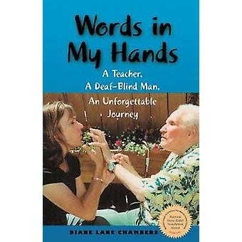 Words in My Hands A Teacher A DeafBlind Man An Unforgettable Journey by Chambers & Diane Lane