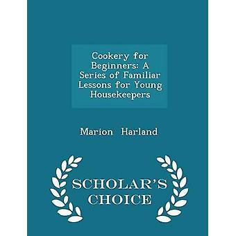 Kochen für Anfänger A Reihe von vertrauten Lektionen für junge Haushälterinnen Gelehrte Wahl Ausgabe von Harland & Marion