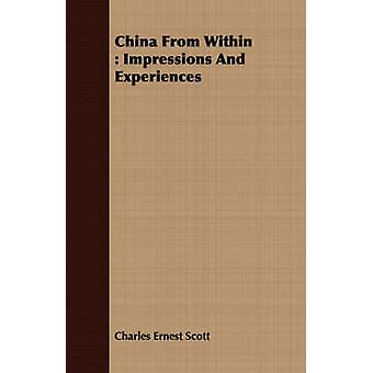 China From Within  Impressions And Experiences by Scott & Charles Ernest