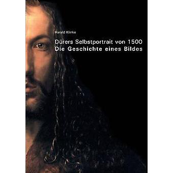 Drers Selbstportrait von 1500Die Geschichte eines Bildes tekijä Klinke & Harald