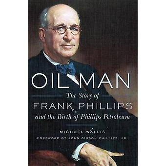 Oil Man - The Story of Frank Phillips and the Birth of Phillips Petrol