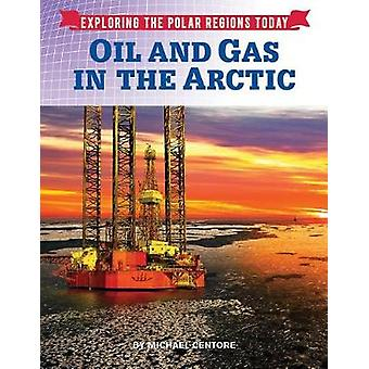 Oil and Gas in the Arctic by Michael Centore - 9781422238691 Book