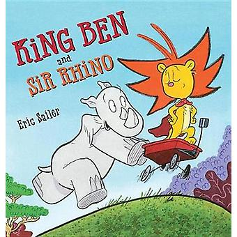 King Ben and Sir Rhino by King Ben and Sir Rhino - 9781503939844 Book