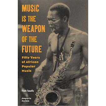 Music is the Weapon of the Future - Fifty Years of African Popular Mus