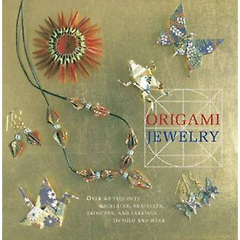 Origami Jewelry - More Than 40 Exquisite Designs to Fold and Wear by A