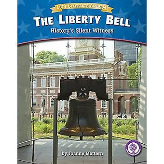 The Liberty Bell - History's Silent Witness by Joanne Mattern - 978163