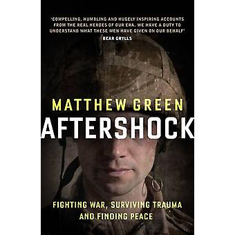 Aftershock - Fighting War - Surviving Trauma - and Finding Peace by Ma