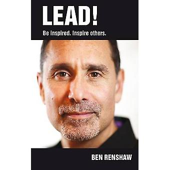 Lead! - Be Inspired. Inspire Others. by Ben Renshaw - 9781907798511 Bo