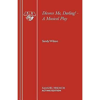 Divorce Me Darling  A Musical Play by Wilson & Sandy