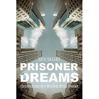 Prisoner of Dreams - Confessions of a Harlem Drug Dealer by Rick Talle
