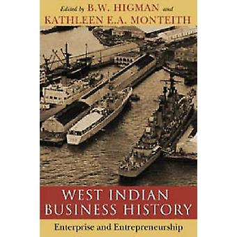 West Indian Business History - Enterprise and Entrepreneurship by B. W