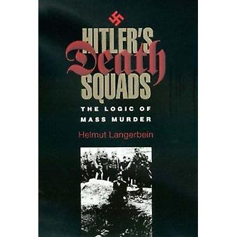 Escadrons de la mort d'Hitler - la logique du meurtre de masse par Helmut Langerbein