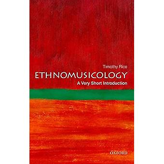 Ethnomusicology A Very Short Introduction by Timothy Rice