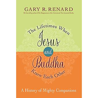 Lifetimes When Jesus and Buddha Knew Each Other by Gary R Renard