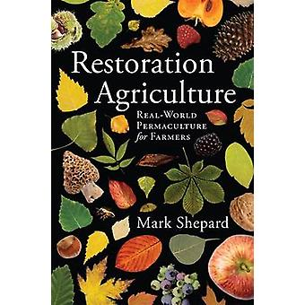 Restoration Agriculture  Real World Permaculture for Farmers by Mark Shepard