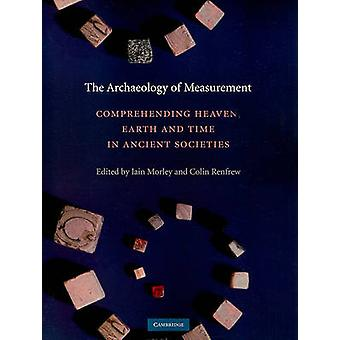 The Archaeology of Measurement by Edited by Iain Morley & Edited by Colin Renfrew