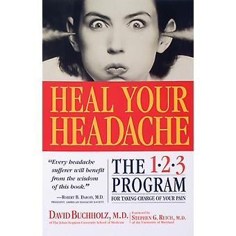 Heal Your Headache The 123 Program for Taking Charge of Your Headaches by Buchholz & David