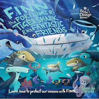 Finn the Fortunate Tiger Shark and His Fantastic Friends Learn How to Protect Our Oceans with Finn by Stevens & Georgina