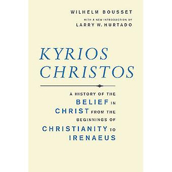 Kyrios Christos  A History of the Belief in Christ from the Beginnings of Christianity to Irenaeus by Wilhelm Bousset