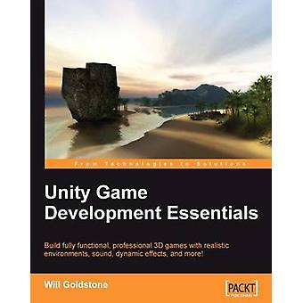 Unity Game Development Essentials by Goldstone & Will