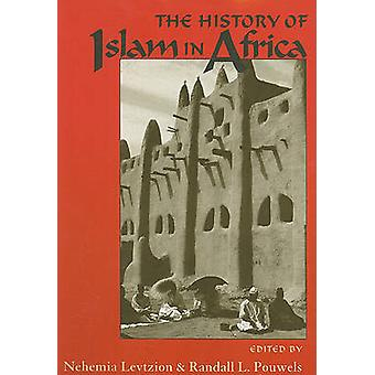 The History of Islam in Africa by Edited by Nehemia Levtzion & Edited by Randall L Pouwels