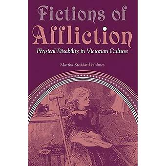 Fictions of Affliction - Physical Disability in Victorian Culture by M