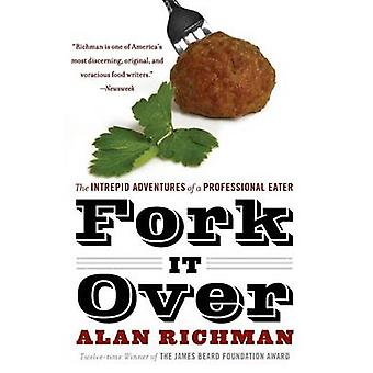 Fork It Over The Intrepid Adventures of a Professional Eater de Richman & Alan