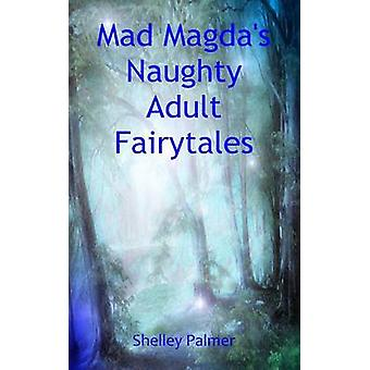 Mad Magdas Naughty Adult Fairytales by Palmer & Shelley