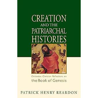 Creation and the Patriarchal Histories Orthodox Christian Reflections on the Book of Genesis by Reardon & Patrick Henry
