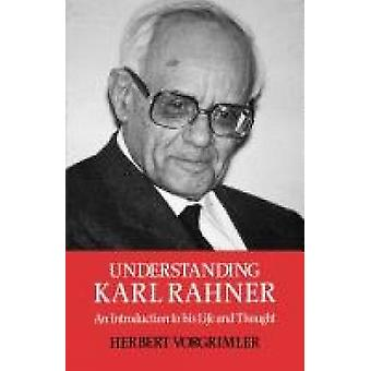 Understanding Karl Rahner An Introduction to His Life and Thought by Vorgrimmler & Herbert