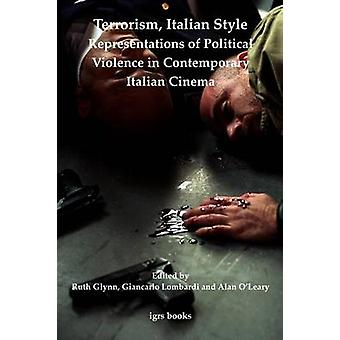 Terrorism Italian Style Representations of Political Violence in Contemporary Italian Cinema by Glynn & Ruth