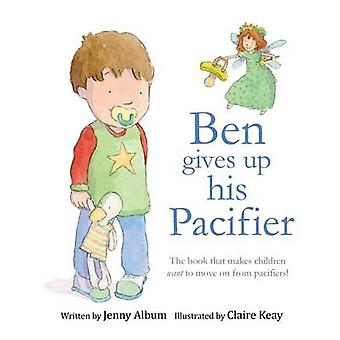 Ben Gives Up His Pacifier The book that makes children want to move on from pacifiers by Album & Jenny