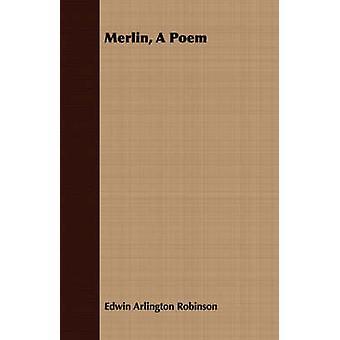 Merlin A Poem by Robinson & Edwin Arlington