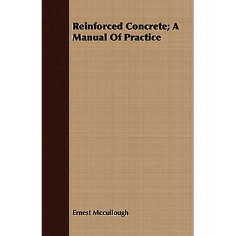 Reinforced Concrete A Manual Of Practice by Mccullough & Ernest