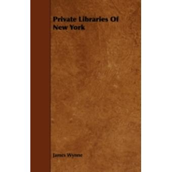 Private Libraries Of New York by Wynne & James