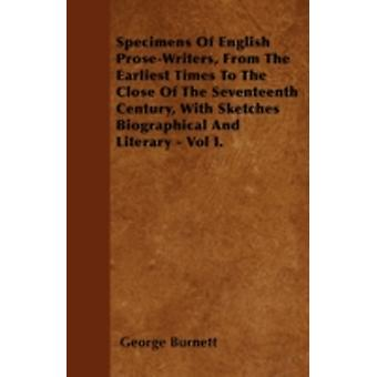 Specimens Of English ProseWriters From The Earliest Times To The Close Of The Seventeenth Century With Sketches Biographical And Literary  Vol I. by Burnett & George