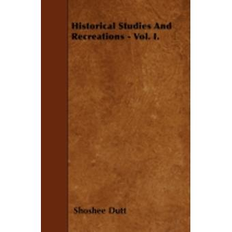 Historical Studies And Recreations  Vol. I. by Dutt & Shoshee