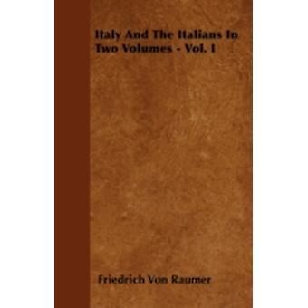 Italy And The Italians In Two Volumes  Vol. I by Raumer & Friedrich Von