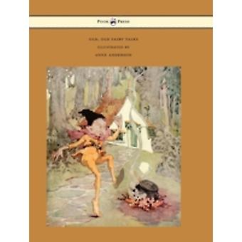 Old Old Fairy Tales  Illustrated by Anne Anderson by Various