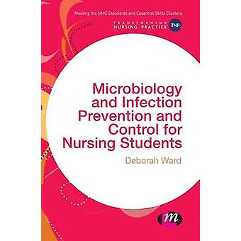 Microbiology and Infection Prevention and Control for Nursing Students by Ward & Deborah