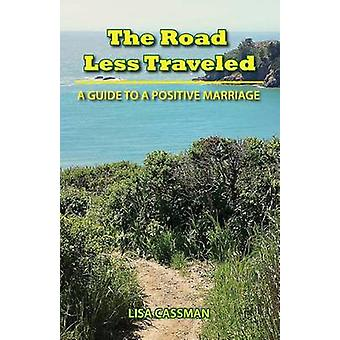 The Road Less Traveled A Guide to a Positive Marriage by Cassman & Lisa