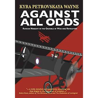 Against All Odds Russian Nobility in the Crucible of War and Revolution by Petrovskaya Wayne & Kyra