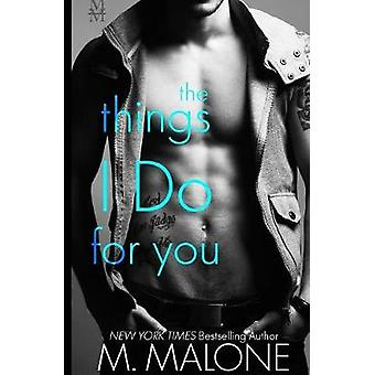 The Things I Do for You by Malone & M.