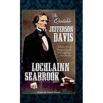 The Quotable Jefferson Davis Selections from the Writings and Speeches of the Confederacys First President by Seabrook & Lochlainn