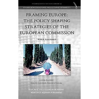 Framing Europe The Policy Shaping Strategies of the European Commission by Rhinard & Mark