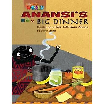 Our World Readers Anansis Big Dinner  British English by George Bennet