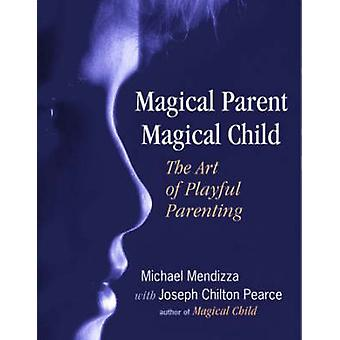 Magical Parent Magical Child par Michael Mendizza et Joseph Chilton Pearce