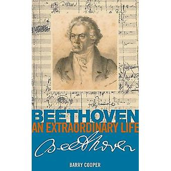 Beethoven An Extraordinary Life by Barry Cooper